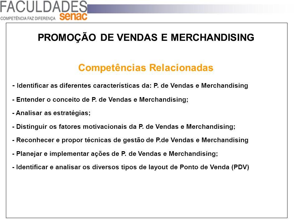 PROMOÇÃO DE VENDAS E MERCHANDISING Competências Relacionadas - Identificar as diferentes características da: P. de Vendas e Merchandising - Entender o