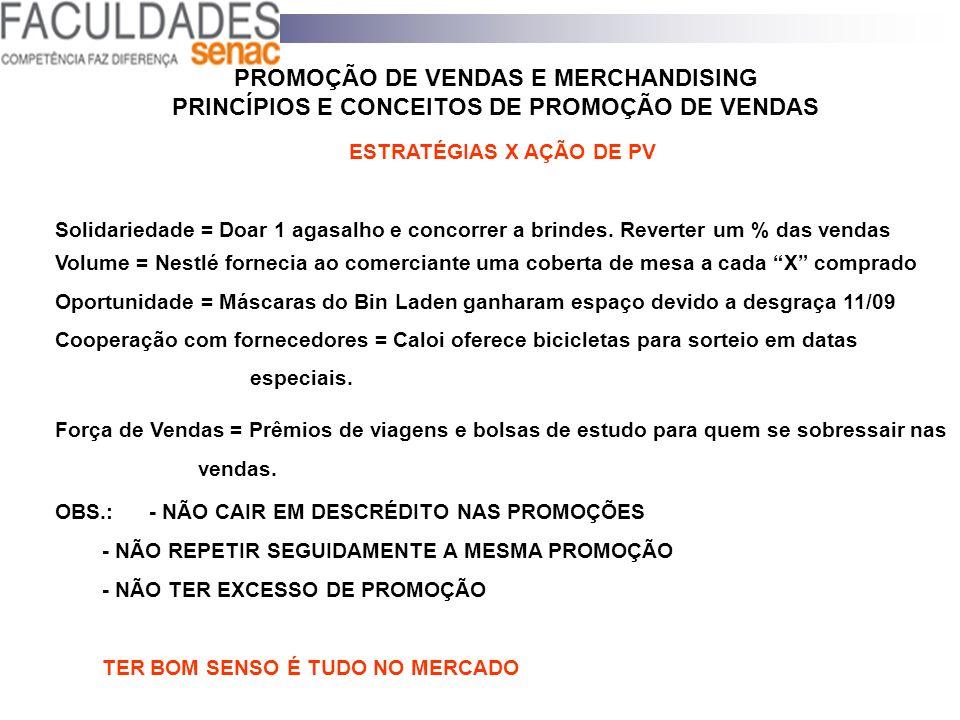 PROMOÇÃO DE VENDAS E MERCHANDISING PRINCÍPIOS E CONCEITOS DE PROMOÇÃO DE VENDAS ESTRATÉGIAS X AÇÃO DE PV Solidariedade = Doar 1 agasalho e concorrer a