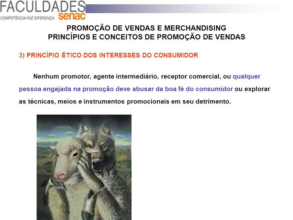 PROMOÇÃO DE VENDAS E MERCHANDISING PRINCÍPIOS E CONCEITOS DE PROMOÇÃO DE VENDAS 3) PRINCÍPIO ÉTICO DOS INTERESSES DO CONSUMIDOR Nenhum promotor, agent