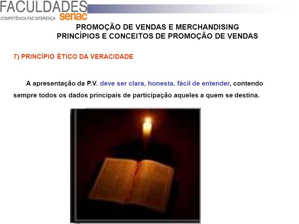 PROMOÇÃO DE VENDAS E MERCHANDISING PRINCÍPIOS E CONCEITOS DE PROMOÇÃO DE VENDAS 7) PRINCÍPIO ÉTICO DA VERACIDADE A apresentação da P.V. deve ser clara