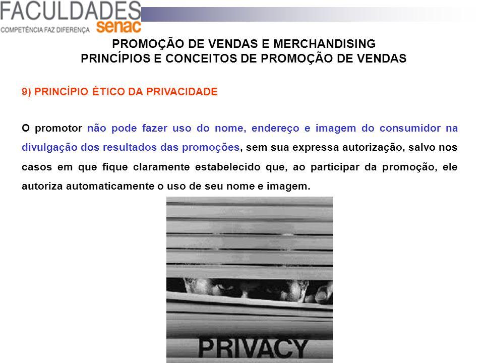 PROMOÇÃO DE VENDAS E MERCHANDISING PRINCÍPIOS E CONCEITOS DE PROMOÇÃO DE VENDAS 9) PRINCÍPIO ÉTICO DA PRIVACIDADE O promotor não pode fazer uso do nom
