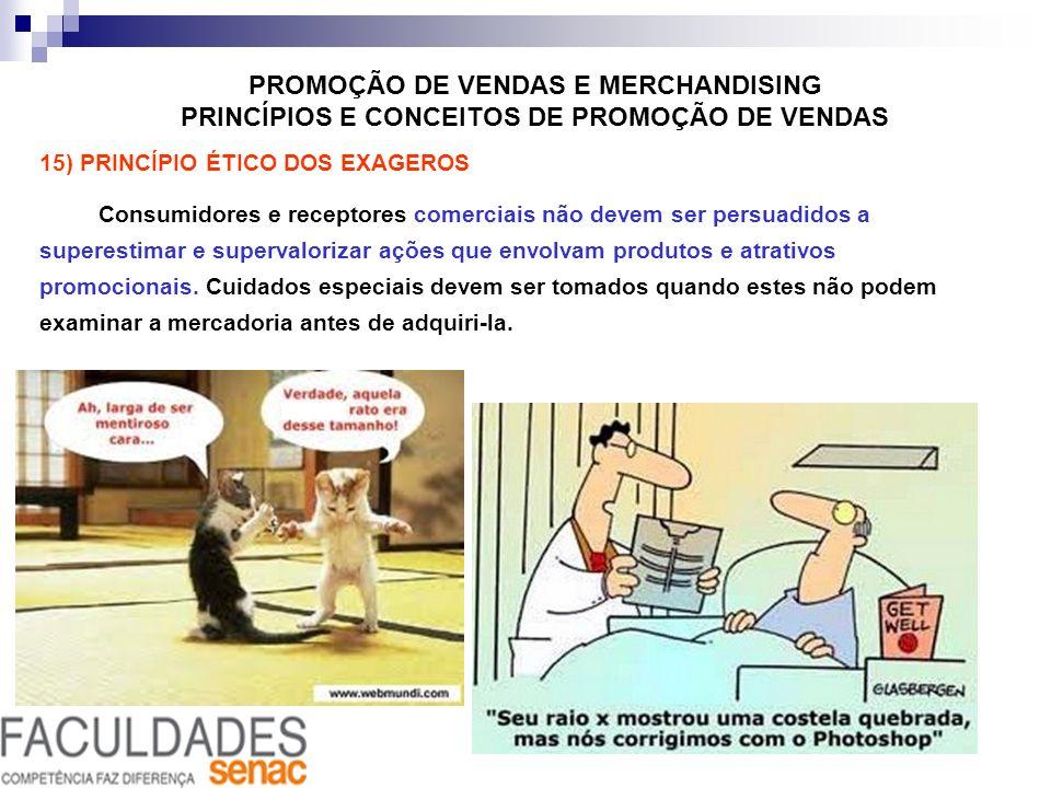 PROMOÇÃO DE VENDAS E MERCHANDISING PRINCÍPIOS E CONCEITOS DE PROMOÇÃO DE VENDAS 15) PRINCÍPIO ÉTICO DOS EXAGEROS Consumidores e receptores comerciais