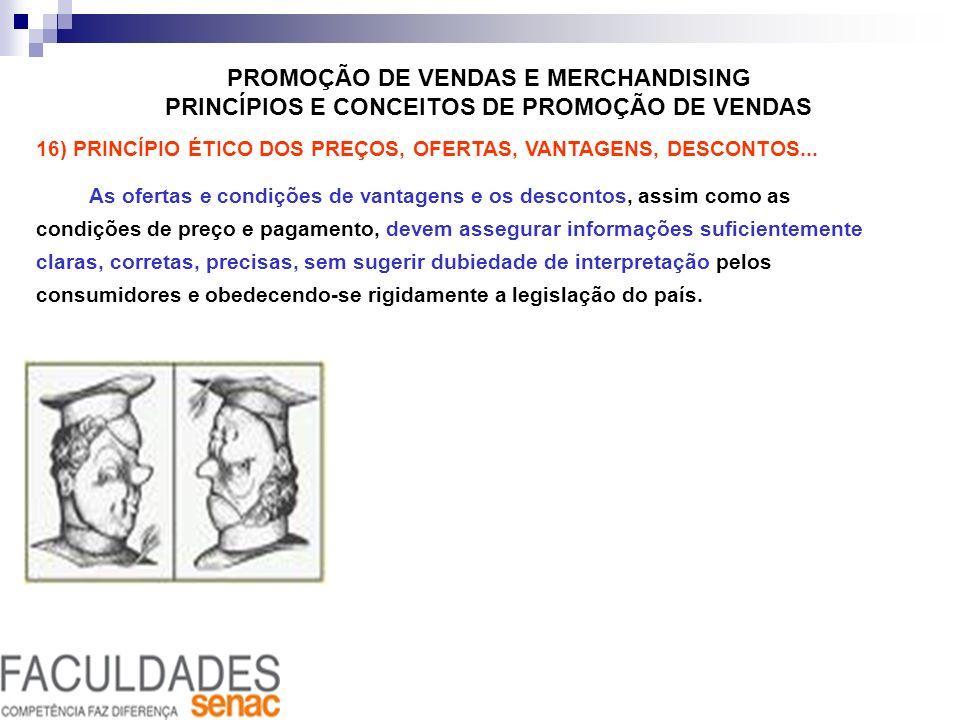 PROMOÇÃO DE VENDAS E MERCHANDISING PRINCÍPIOS E CONCEITOS DE PROMOÇÃO DE VENDAS 16) PRINCÍPIO ÉTICO DOS PREÇOS, OFERTAS, VANTAGENS, DESCONTOS... As of