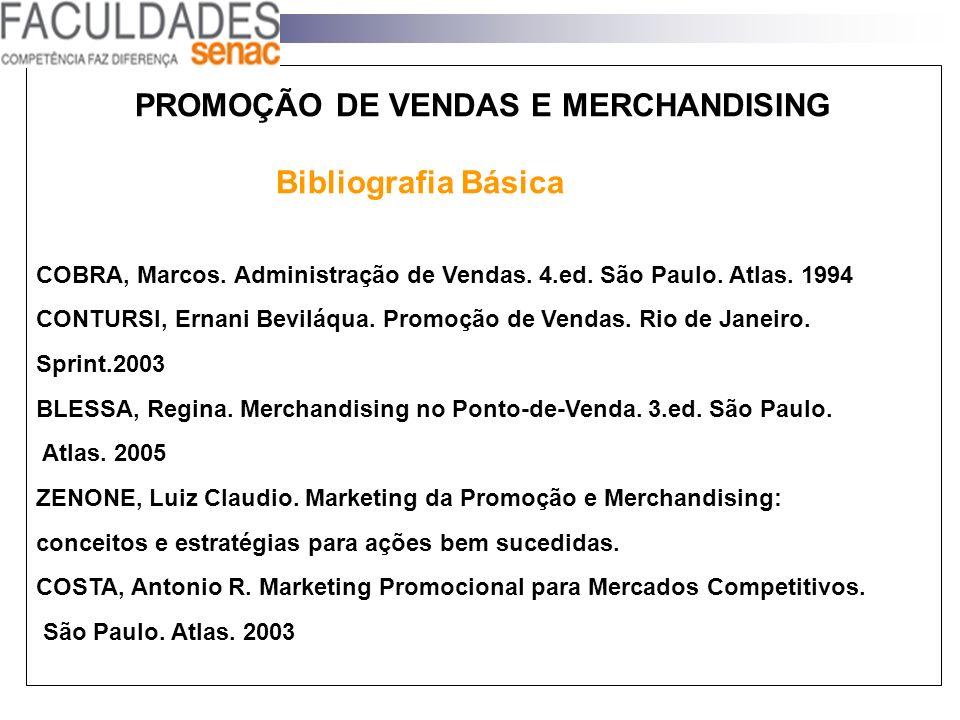 COBRA, Marcos. Administração de Vendas. 4.ed. São Paulo. Atlas. 1994 CONTURSI, Ernani Beviláqua. Promoção de Vendas. Rio de Janeiro. Sprint.2003 BLESS