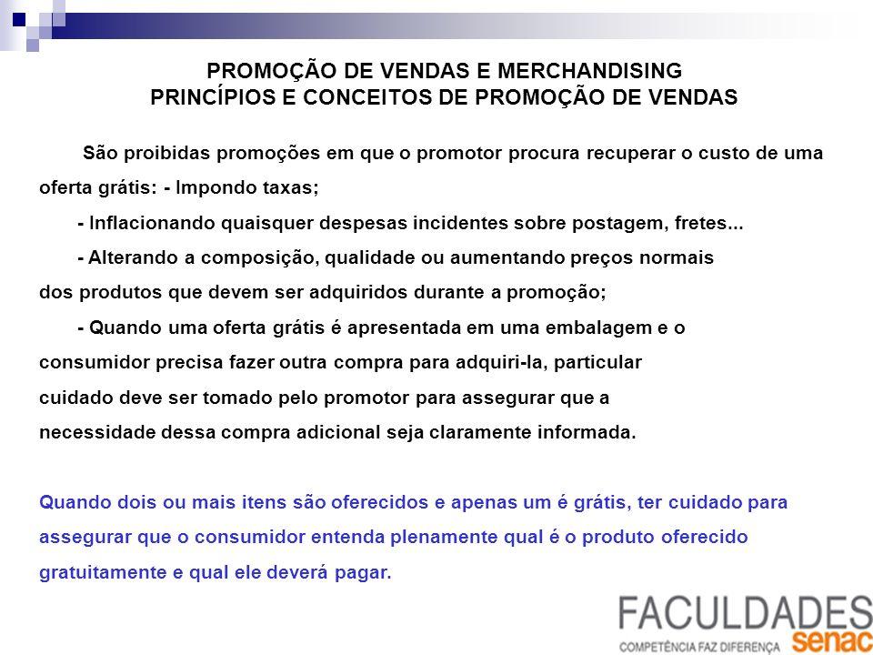 PROMOÇÃO DE VENDAS E MERCHANDISING PRINCÍPIOS E CONCEITOS DE PROMOÇÃO DE VENDAS São proibidas promoções em que o promotor procura recuperar o custo de