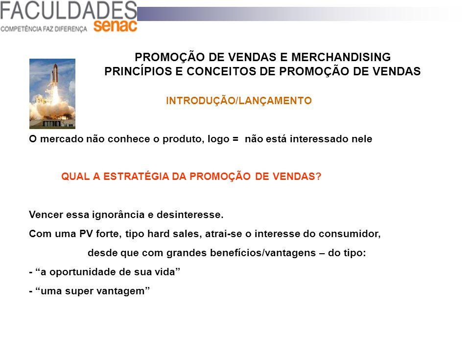 PROMOÇÃO DE VENDAS E MERCHANDISING PRINCÍPIOS E CONCEITOS DE PROMOÇÃO DE VENDAS INTRODUÇÃO/LANÇAMENTO O mercado não conhece o produto, logo = não está
