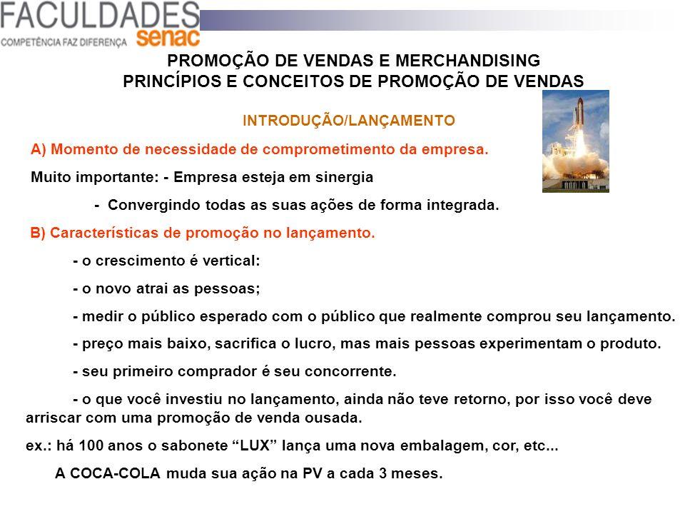 PROMOÇÃO DE VENDAS E MERCHANDISING PRINCÍPIOS E CONCEITOS DE PROMOÇÃO DE VENDAS INTRODUÇÃO/LANÇAMENTO A) Momento de necessidade de comprometimento da