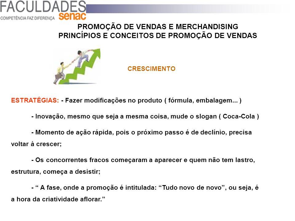 PROMOÇÃO DE VENDAS E MERCHANDISING PRINCÍPIOS E CONCEITOS DE PROMOÇÃO DE VENDAS CRESCIMENTO ESTRATÉGIAS: - Fazer modificações no produto ( fórmula, em