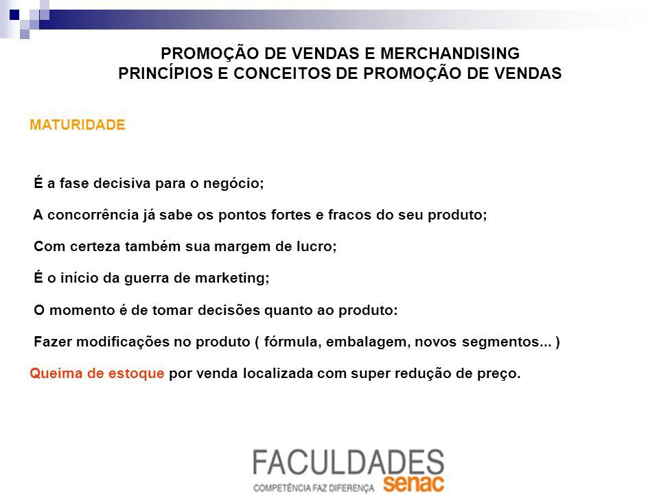 PROMOÇÃO DE VENDAS E MERCHANDISING PRINCÍPIOS E CONCEITOS DE PROMOÇÃO DE VENDAS MATURIDADE É a fase decisiva para o negócio; A concorrência já sabe os