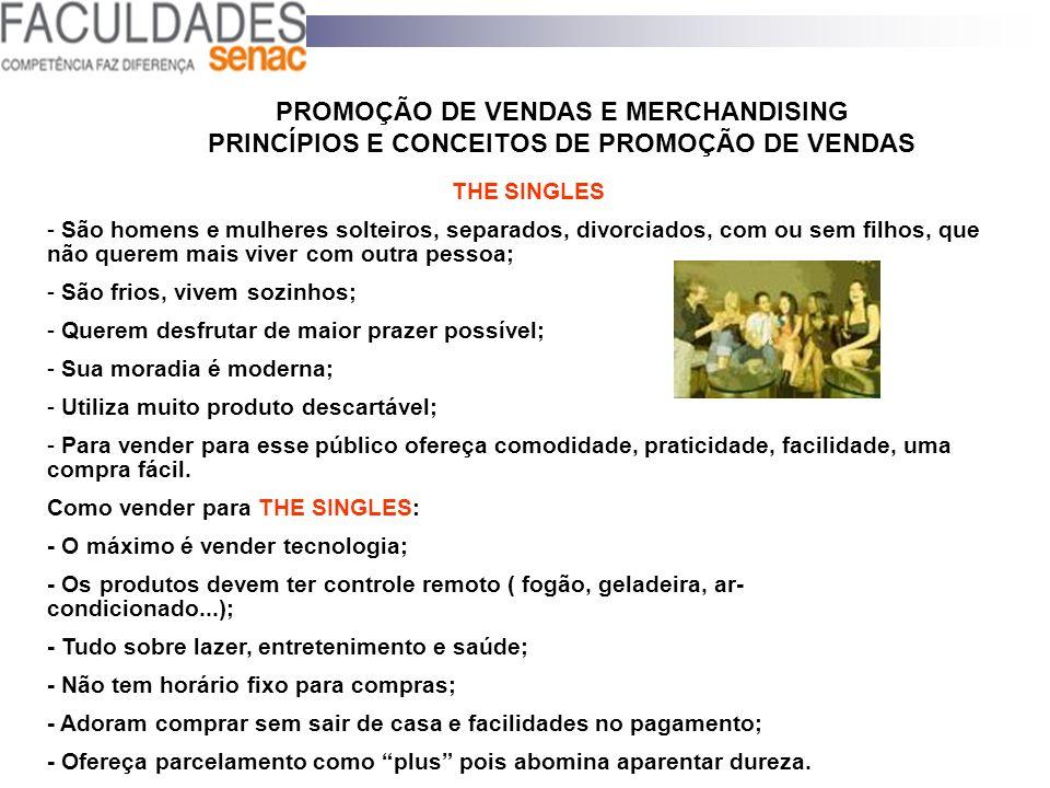 PROMOÇÃO DE VENDAS E MERCHANDISING PRINCÍPIOS E CONCEITOS DE PROMOÇÃO DE VENDAS THE SINGLES - São homens e mulheres solteiros, separados, divorciados,