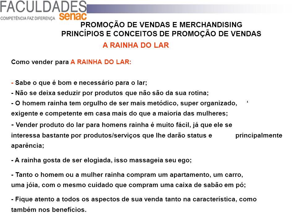 PROMOÇÃO DE VENDAS E MERCHANDISING PRINCÍPIOS E CONCEITOS DE PROMOÇÃO DE VENDAS A RAINHA DO LAR Como vender para A RAINHA DO LAR: - Sabe o que é bom e