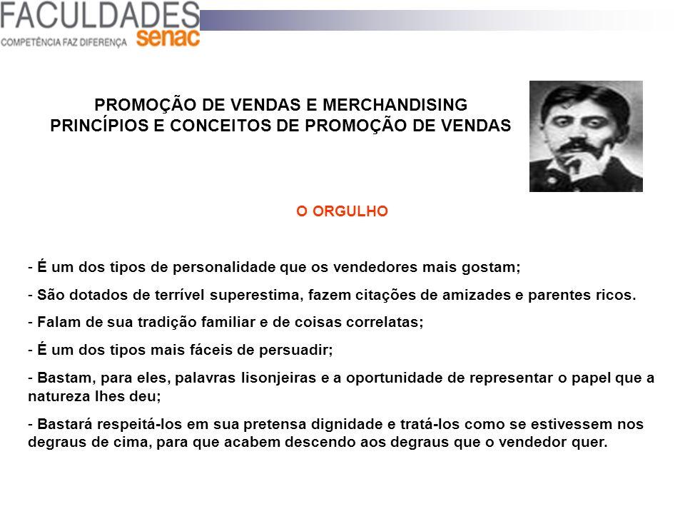 PROMOÇÃO DE VENDAS E MERCHANDISING PRINCÍPIOS E CONCEITOS DE PROMOÇÃO DE VENDAS O ORGULHO - É um dos tipos de personalidade que os vendedores mais gos