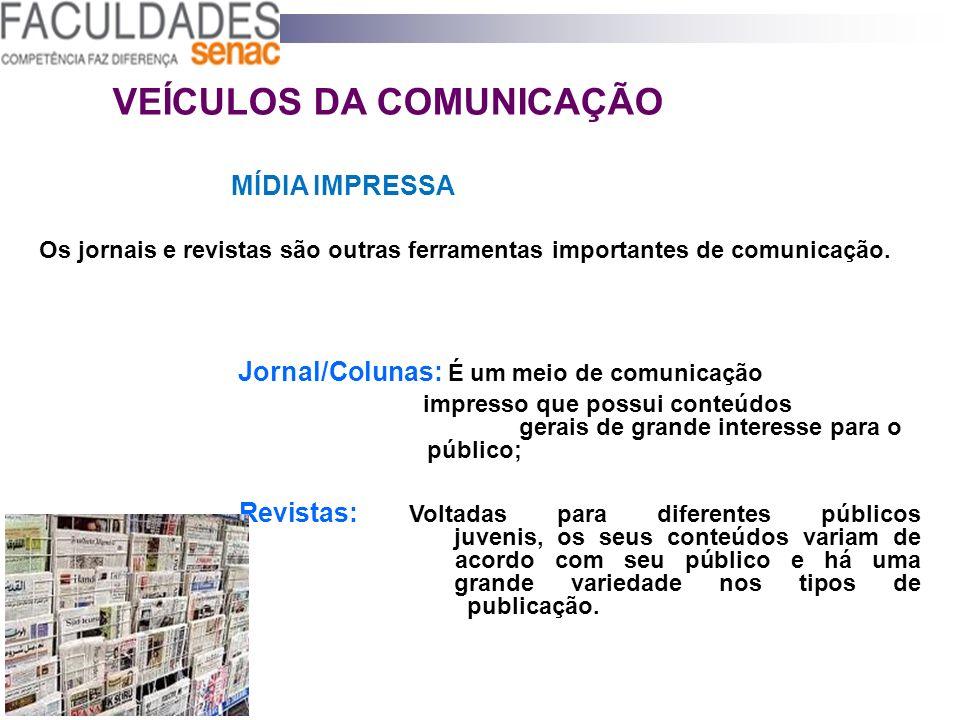 VEÍCULOS DA COMUNICAÇÃO MÍDIA IMPRESSA Os jornais e revistas são outras ferramentas importantes de comunicação. Jornal/Colunas: É um meio de comunicaç