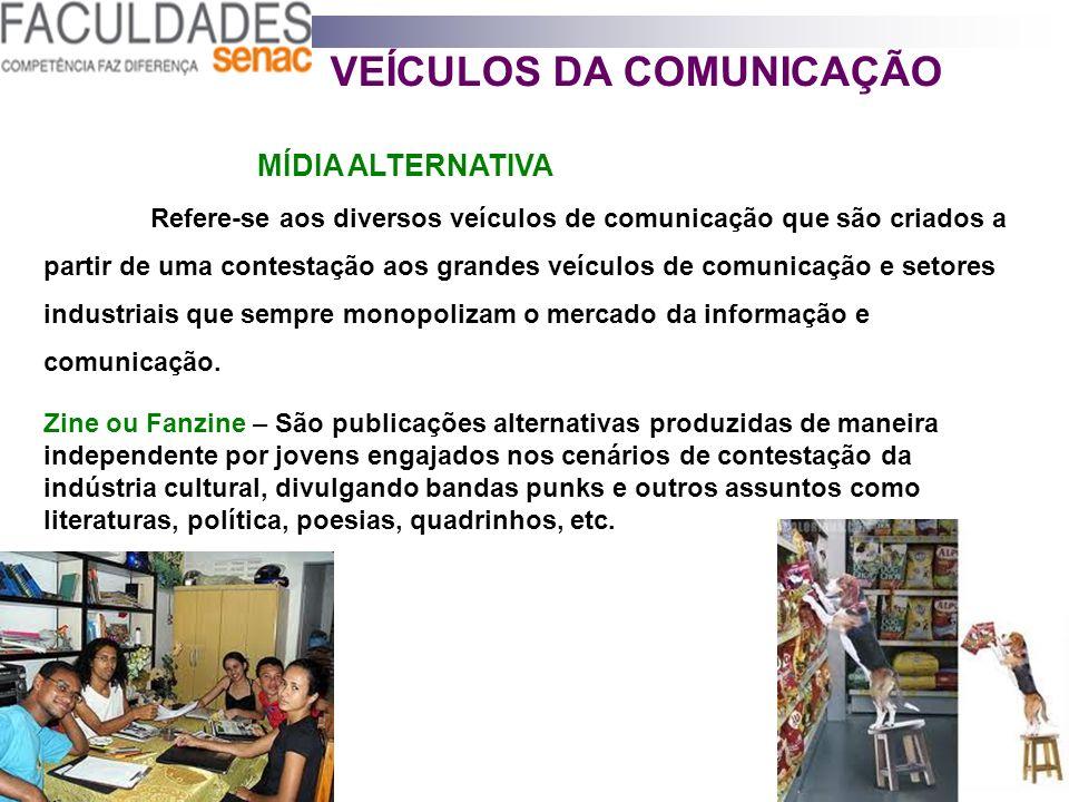 VEÍCULOS DA COMUNICAÇÃO MÍDIA ALTERNATIVA Refere-se aos diversos veículos de comunicação que são criados a partir de uma contestação aos grandes veícu