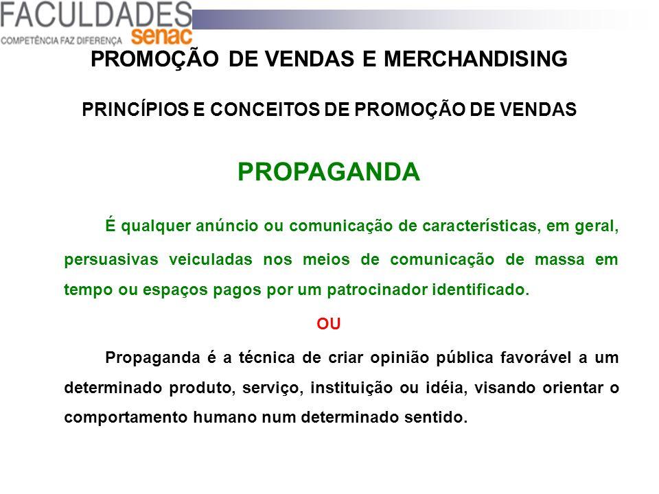 PROMOÇÃO DE VENDAS E MERCHANDISING PRINCÍPIOS E CONCEITOS DE PROMOÇÃO DE VENDAS PROPAGANDA É qualquer anúncio ou comunicação de características, em ge