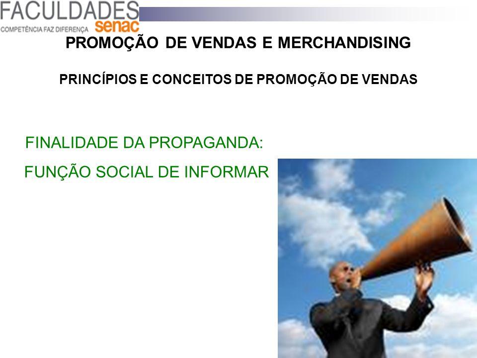 PROMOÇÃO DE VENDAS E MERCHANDISING PRINCÍPIOS E CONCEITOS DE PROMOÇÃO DE VENDAS FINALIDADE DA PROPAGANDA: FUNÇÃO SOCIAL DE INFORMAR