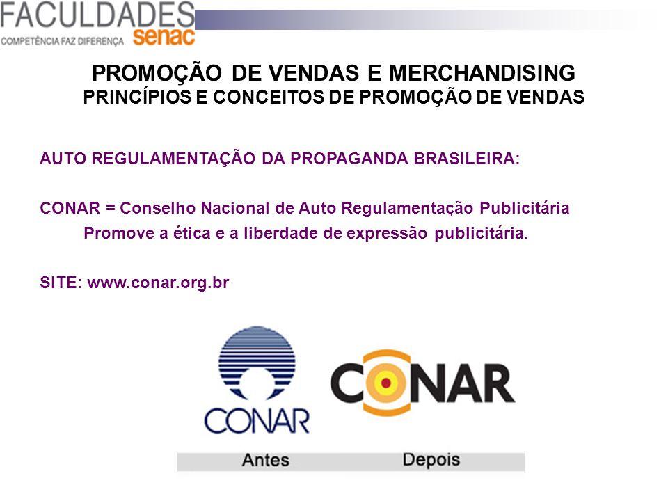 PROMOÇÃO DE VENDAS E MERCHANDISING PRINCÍPIOS E CONCEITOS DE PROMOÇÃO DE VENDAS AUTO REGULAMENTAÇÃO DA PROPAGANDA BRASILEIRA: CONAR = Conselho Naciona
