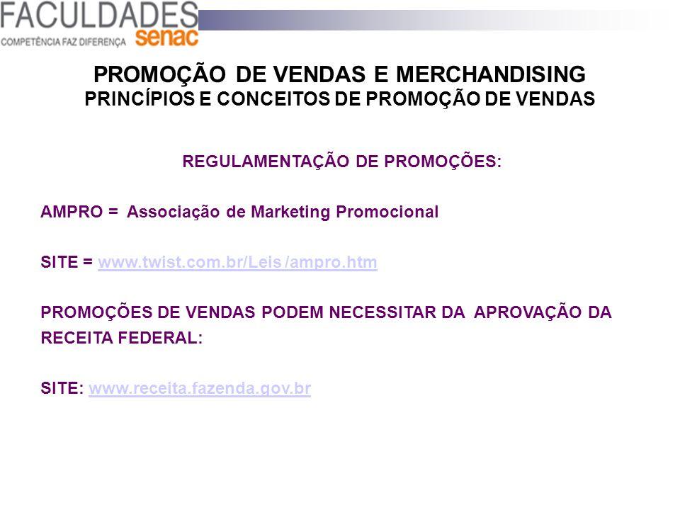 PROMOÇÃO DE VENDAS E MERCHANDISING PRINCÍPIOS E CONCEITOS DE PROMOÇÃO DE VENDAS REGULAMENTAÇÃO DE PROMOÇÕES: AMPRO = Associação de Marketing Promocion