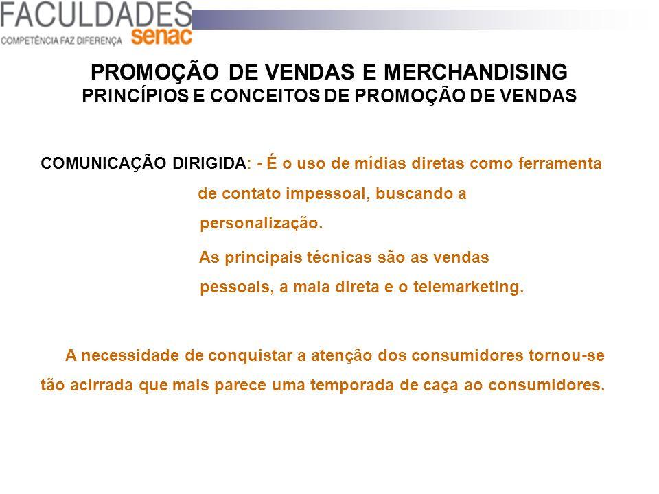PROMOÇÃO DE VENDAS E MERCHANDISING PRINCÍPIOS E CONCEITOS DE PROMOÇÃO DE VENDAS COMUNICAÇÃO DIRIGIDA: - É o uso de mídias diretas como ferramenta de c