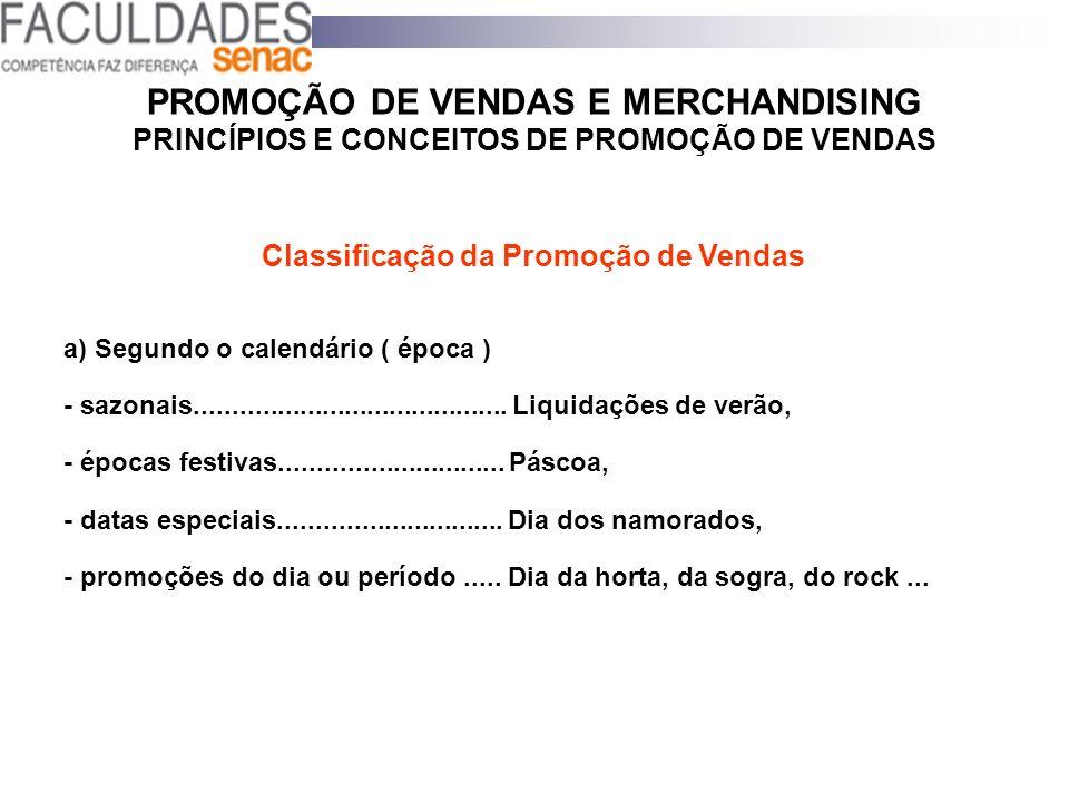 PROMOÇÃO DE VENDAS E MERCHANDISING PRINCÍPIOS E CONCEITOS DE PROMOÇÃO DE VENDAS Classificação da Promoção de Vendas a) Segundo o calendário ( época )