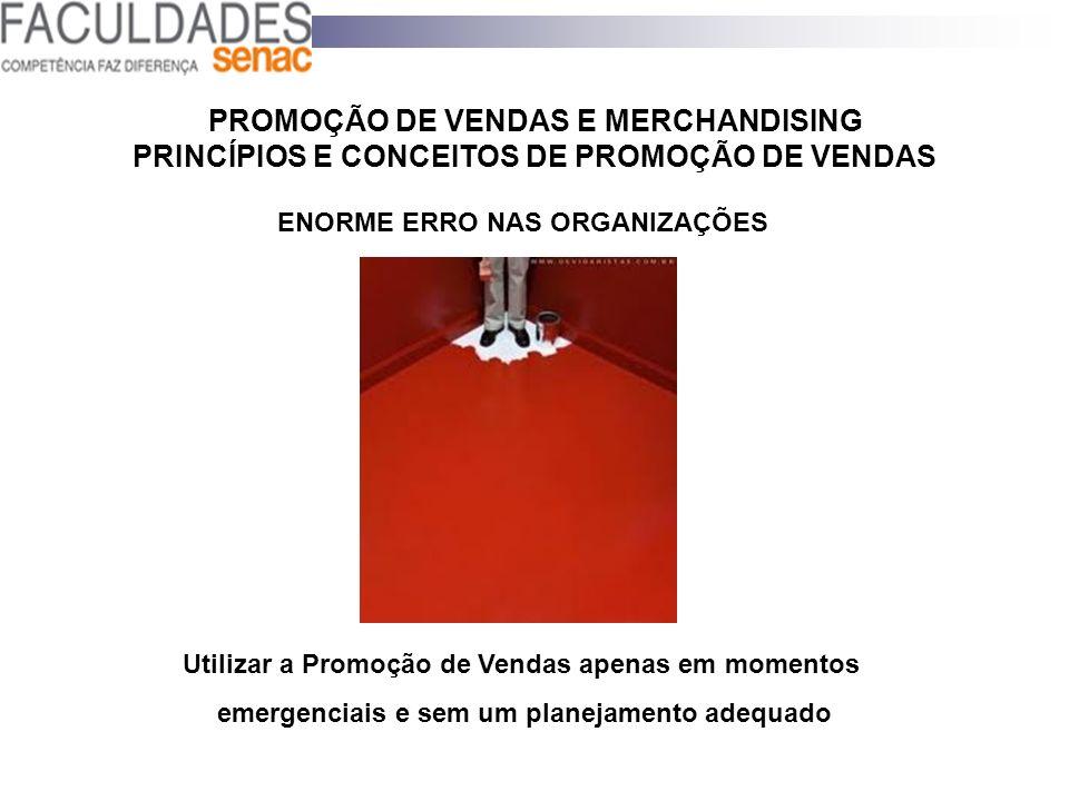 PROMOÇÃO DE VENDAS E MERCHANDISING PRINCÍPIOS E CONCEITOS DE PROMOÇÃO DE VENDAS Utilizar a Promoção de Vendas apenas em momentos emergenciais e sem um