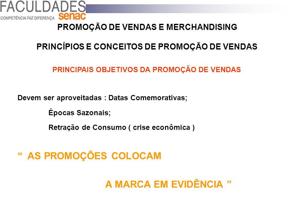 PROMOÇÃO DE VENDAS E MERCHANDISING PRINCÍPIOS E CONCEITOS DE PROMOÇÃO DE VENDAS PRINCIPAIS OBJETIVOS DA PROMOÇÃO DE VENDAS Devem ser aproveitadas : Da