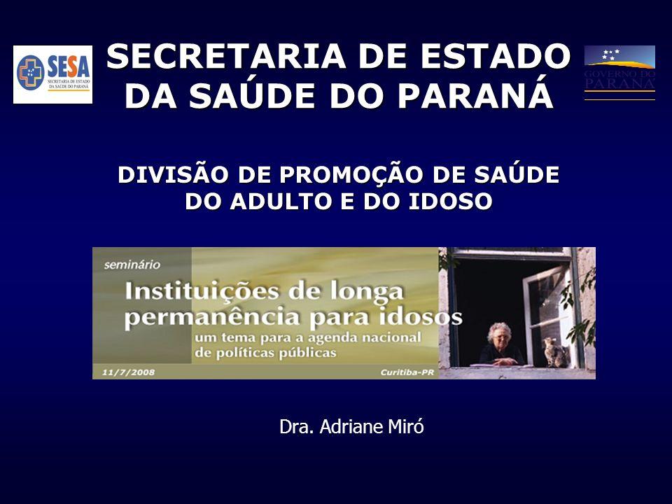 SECRETARIA DE ESTADO DA SAÚDE DO PARANÁ DIVISÃO DE PROMOÇÃO DE SAÚDE DO ADULTO E DO IDOSO Dra. Adriane Miró