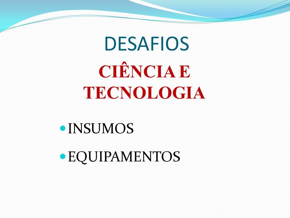 DESAFIOS INSUMOS EQUIPAMENTOS CIÊNCIA E TECNOLOGIA