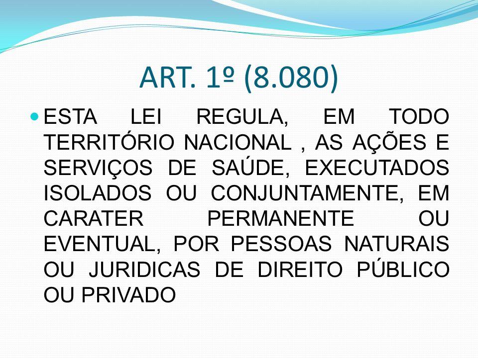 ART. 1º (8.080) ESTA LEI REGULA, EM TODO TERRITÓRIO NACIONAL, AS AÇÕES E SERVIÇOS DE SAÚDE, EXECUTADOS ISOLADOS OU CONJUNTAMENTE, EM CARATER PERMANENT