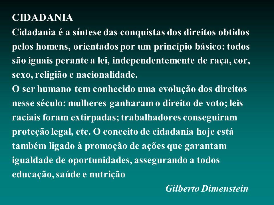CIDADANIA Cidadania é a síntese das conquistas dos direitos obtidos pelos homens, orientados por um princípio básico: todos são iguais perante a lei,