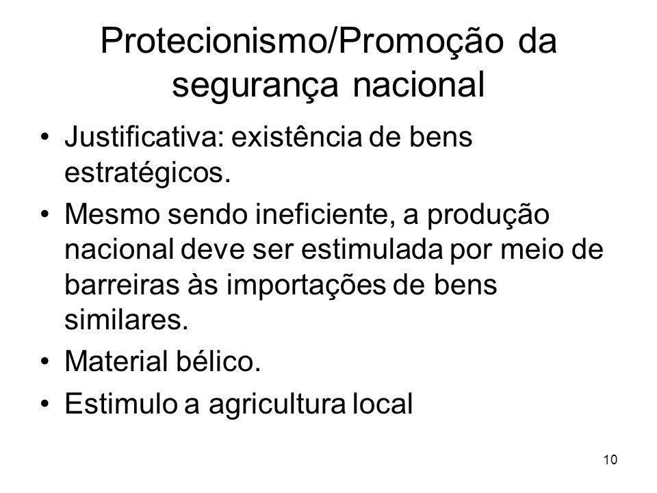 10 Protecionismo/Promoção da segurança nacional Justificativa: existência de bens estratégicos.