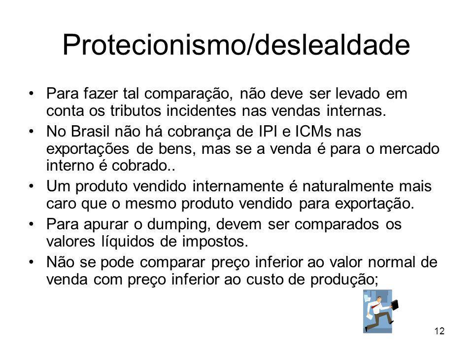 12 Protecionismo/deslealdade Para fazer tal comparação, não deve ser levado em conta os tributos incidentes nas vendas internas.