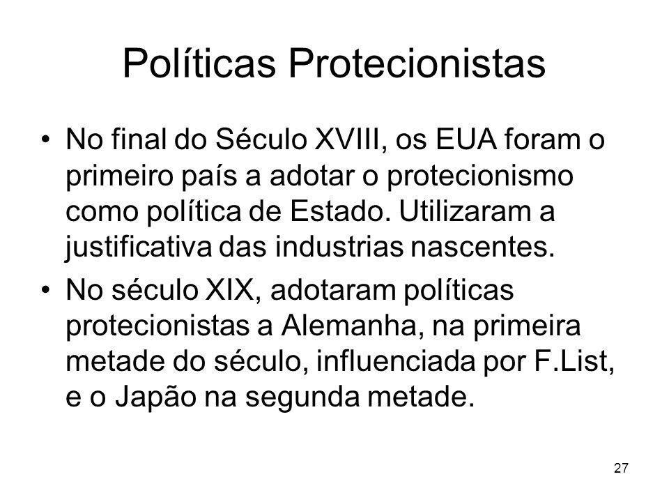 27 Políticas Protecionistas No final do Século XVIII, os EUA foram o primeiro país a adotar o protecionismo como política de Estado.