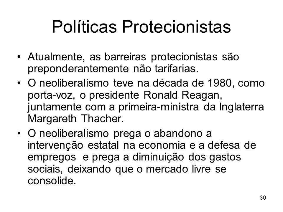 30 Políticas Protecionistas Atualmente, as barreiras protecionistas são preponderantemente não tarifarias.