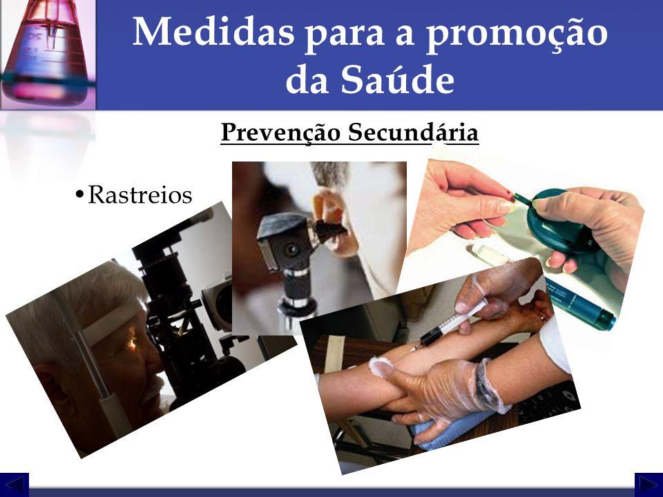 Medidas para a promoção da Saúde Prevenção Secundária Rastreios