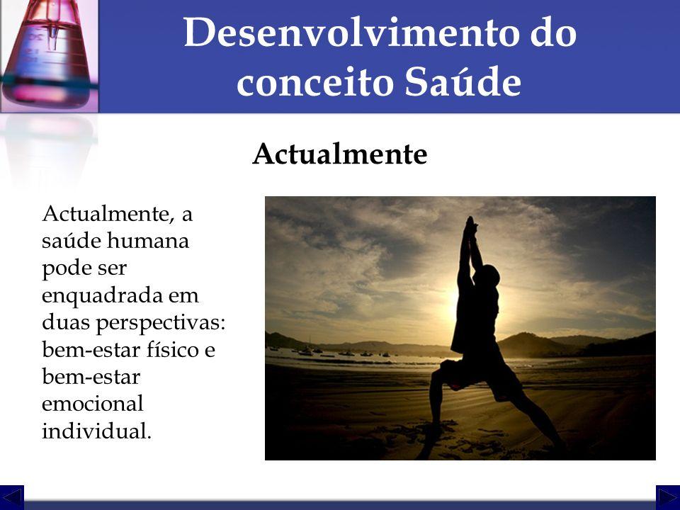 Desenvolvimento do conceito Saúde Actualmente Actualmente, a saúde humana pode ser enquadrada em duas perspectivas: bem-estar físico e bem-estar emoci