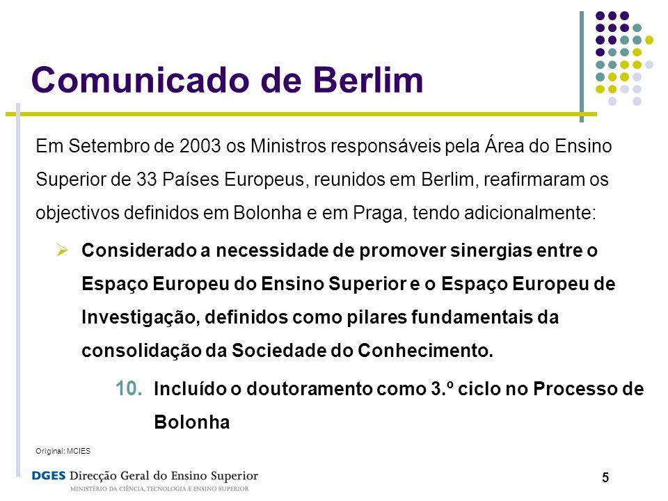 5 Comunicado de Berlim Em Setembro de 2003 os Ministros responsáveis pela Área do Ensino Superior de 33 Países Europeus, reunidos em Berlim, reafirmar