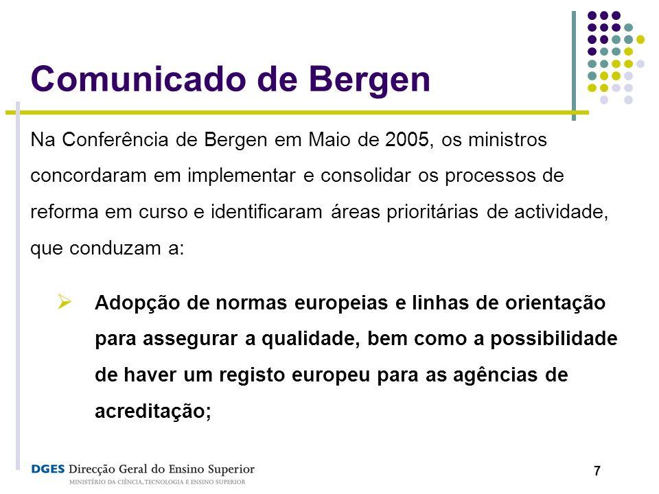 7 Comunicado de Bergen Na Conferência de Bergen em Maio de 2005, os ministros concordaram em implementar e consolidar os processos de reforma em curso
