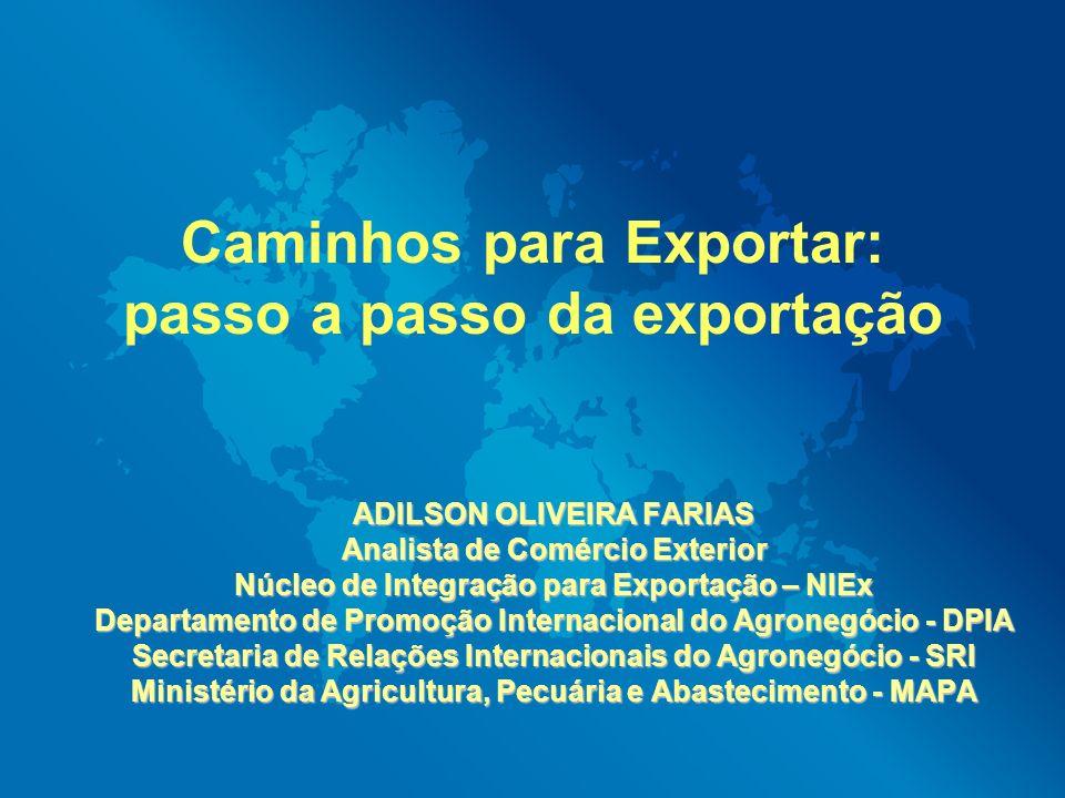 Caminhos para Exportar: passo a passo da exportação ADILSON OLIVEIRA FARIAS Analista de Comércio Exterior Núcleo de Integração para Exportação – NIEx