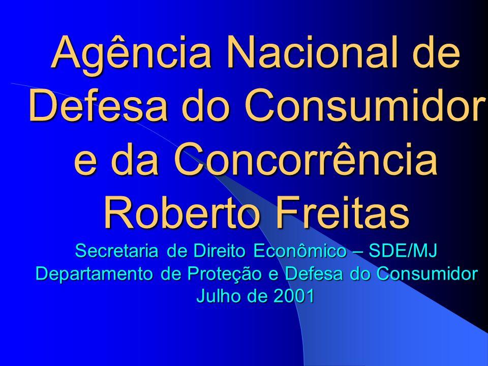 Agência Nacional de Defesa do Consumidor e da Concorrência Roberto Freitas Secretaria de Direito Econômico – SDE/MJ Departamento de Proteção e Defesa