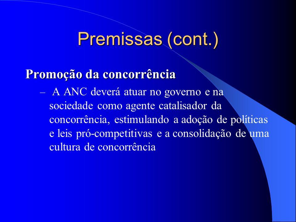 Premissas (cont.) Promoção da concorrência – A ANC deverá atuar no governo e na sociedade como agente catalisador da concorrência, estimulando a adoçã