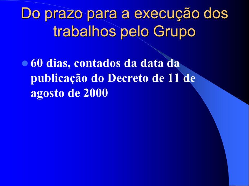 Do prazo para a execução dos trabalhos pelo Grupo 60 dias, contados da data da publicação do Decreto de 11 de agosto de 2000