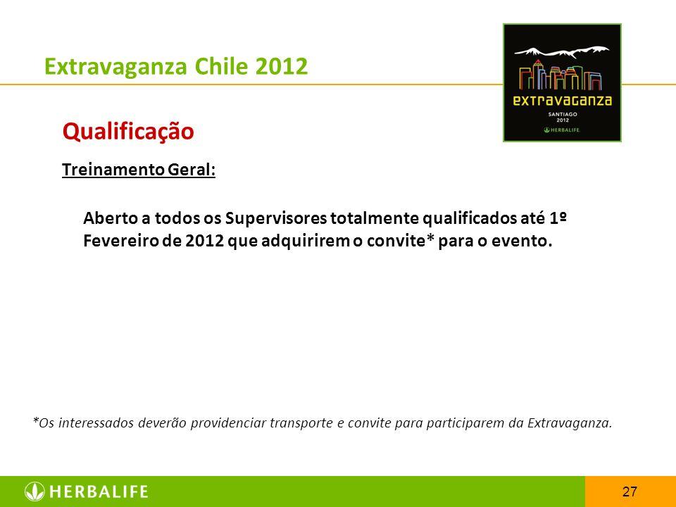 27 Extravaganza Chile 2012 Qualificação Treinamento Geral: Aberto a todos os Supervisores totalmente qualificados até 1º Fevereiro de 2012 que adquiri
