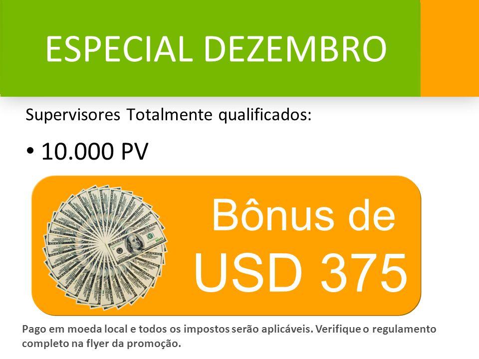 ESPECIAL DEZEMBRO Supervisores Totalmente qualificados: 10.000 PV Pago em moeda local e todos os impostos serão aplicáveis. Verifique o regulamento co