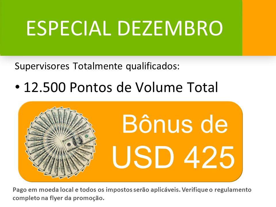ESPECIAL DEZEMBRO Supervisores Totalmente qualificados: 12.500 Pontos de Volume Total Pago em moeda local e todos os impostos serão aplicáveis. Verifi