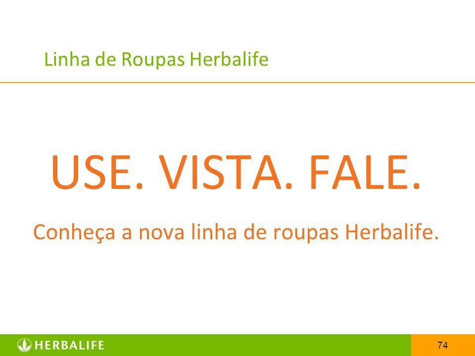 74 Linha de Roupas Herbalife USE. VISTA. FALE. Conheça a nova linha de roupas Herbalife.