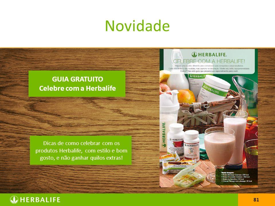 81 Novidade GUIA GRATUITO Celebre com a Herbalife Dicas de como celebrar com os produtos Herbalife, com estilo e bom gosto, e não ganhar quilos extras