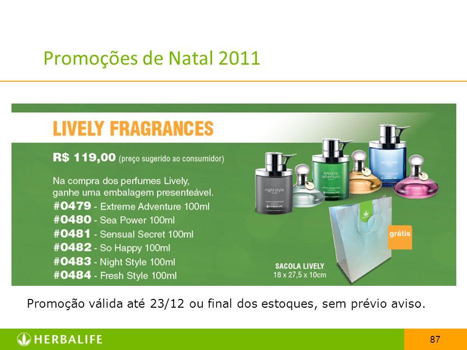 87 Promoções de Natal 2011 Promoção válida até 23/12 ou final dos estoques, sem prévio aviso.
