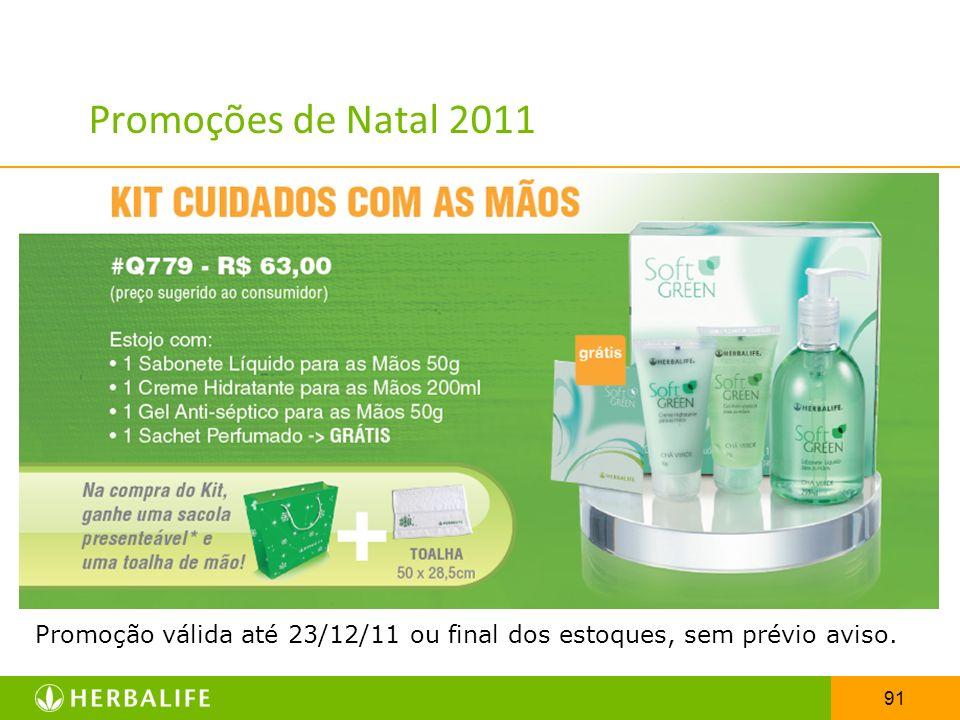 91 Promoções de Natal 2011 Promoção válida até 23/12/11 ou final dos estoques, sem prévio aviso.