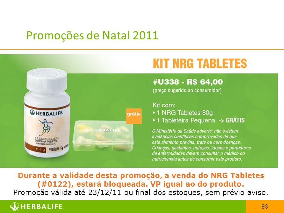 93 Promoções de Natal 2011 Durante a validade desta promoção, a venda do NRG Tabletes (#0122), estará bloqueada. VP igual ao do produto. Promoção váli
